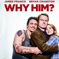 Почему он? / Why Him? (2016) HDRip/2100Mb/1400Mb/700Mb/BDRip 720p/BDRip 1080p/Лицензия